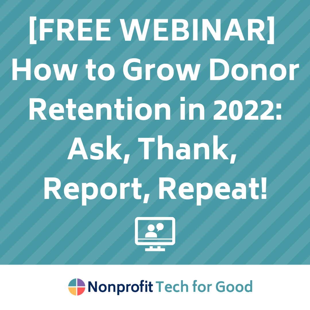 [FREE WEBINAR] How to Grow Donor Retention in 2022: Ask, Thank, Report, Repeat!